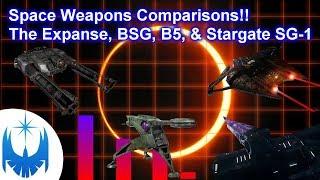 Space Weapons Comparisons!! Part 1- Stargate SG1, The Expanse, Battlestar Galactica, Babylon 5!
