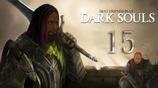 Best Friends Play Dark Souls (Part 15)