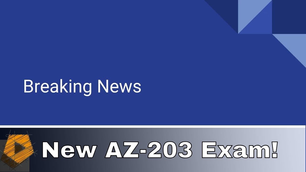 New AZ-203 Developing Solutions for Microsoft Azure Exam