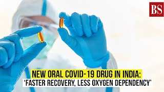 New oral Covid-19 drug in India: 'Faster recovery, less oxygen dependency'
