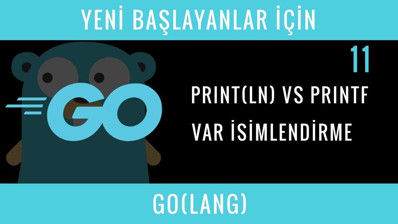 Yeni Başlayanlar İçin GO(LANG) : 11 : Print vs Println vs Printf, Değişken İsimlendirme