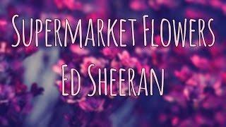 Supermarket Flowers - Ed Sheeran   Magyar Felirat - Hungarian Lyrics