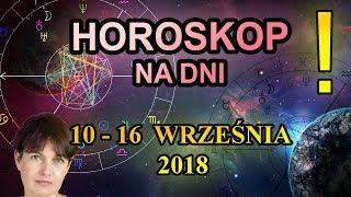 10 - 16 WRZEŚNIA 2018 - HOROSKOP CODZIENNY - 10-16.09.2018 - PRZEPOWIEDNIA TYGODNIOWA