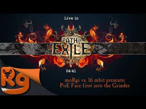 moRgi vs. 16 mbit presents: [Path of Exile] Face first into the Grinder [GER/ENG]