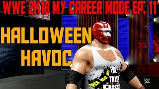 WWE 2K16 My Career Mode | Ep. 11 | Halloween Havoc (WWE MyCareer Gameplay XBOX ONE / PS4 Part 11)