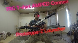 TRG - AMPED T-shirt Cannon and Prototype Z Launcher - Part 2