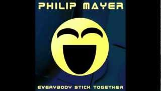 Philip Mayer - Everybody Stick Together HQ