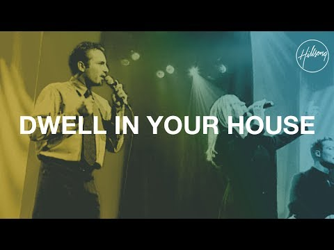 Dwell in Your House - Hillsong Worship