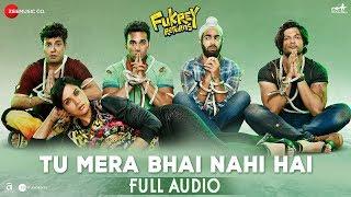 tu mera bhai nahi hai full audio fukrey returns gandhharv sachdeav raftaar sumeet bellary