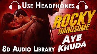 AYE KHUDA (8D Audio)   ROCKY HANDSOME   John Abraham, Shruti Hasan   T-Series