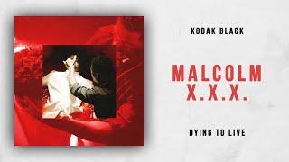 Kodak Black - Malcolm X.X.X. (Dying To Live)