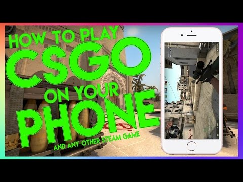 HOW TO PLAY CS:GO ON YOUR PHONE! (OR ANY OTHER STEAM GAME)