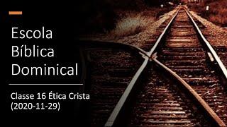 EBD Classe 16 Ética Crista (2020-11-29)