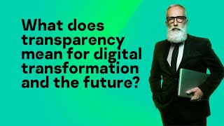 What does transparency mean for digital transformation and the future?