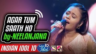 Agar Tum Saath Ho - Neelanjana - Indian Idol 10 - Neha Kakkar - 2018