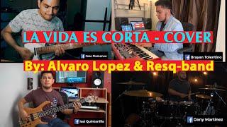 LA VIDA ES CORTA - Alvaro Lopez & resqband - COVER