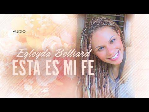 @Egleyda Belliard - Esta Es Mi Fe | Audio