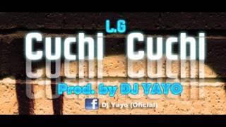 Cuchi cuchi - L.G [Prod. DJ YAYO]