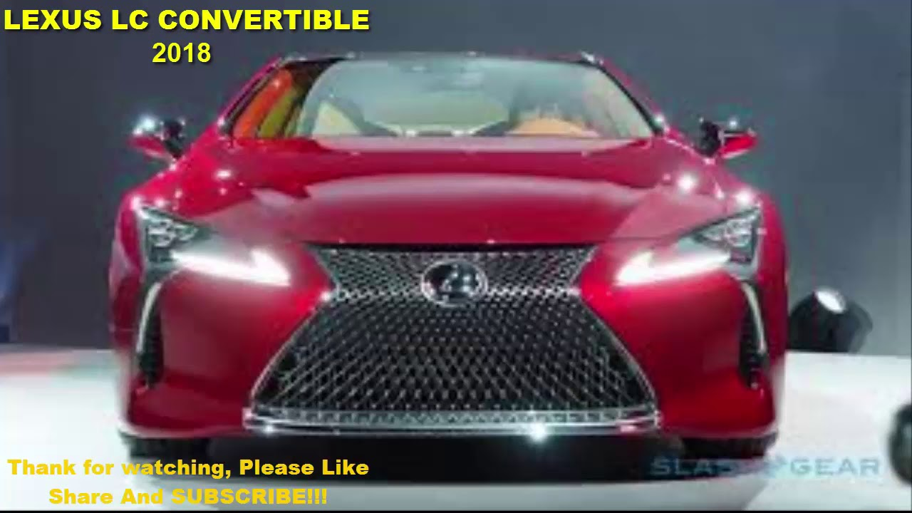 Lexus Lc Convertible 2018 Lexus Lc Convertible Is On The Way Youtube