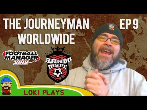 FM18 - Journeyman Worldwide - EP9 - You Guys - Churchill Bros India - Football Manager 2018