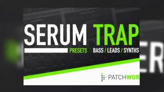 Patchworx - Serum Trap Presets - Bass Leads And Synth Presets For Serum