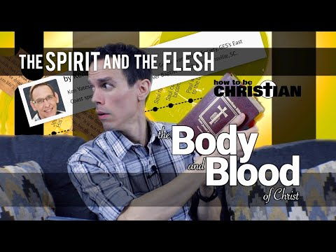 The Spirit and the Flesh: The Body and Blood of Christ