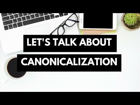 What is Canonicalization and the Canonical Tag.