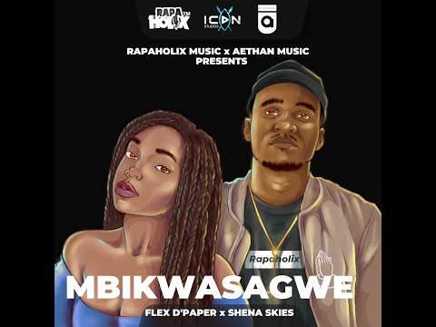 Flex D'Paper - Mbikwasagwe feat. Shena Skies (Produced by Aethan)