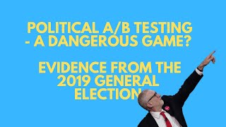 Political A/B Testing - A Dangerous Game? Evidence from the 2019 General Election