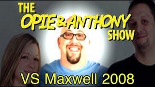Opie & Anthony: Vs Maxwell AKA Benjamin Bornstein (2008)
