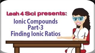 Finding Ion Formula Ratios Using Criss Cross Method - Ionic Compounds Part 3 By Leah4sci