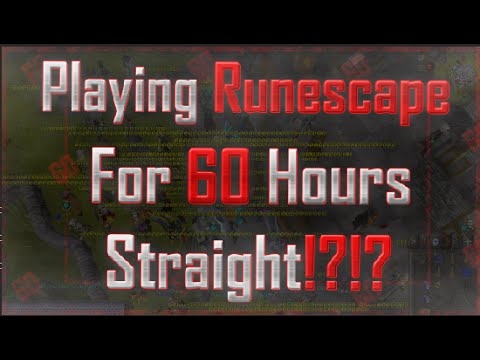 Playing Runescape - For 60 Hours Straight