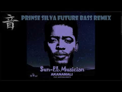 Sun El ft Samthing Soweto - Akanamali (Prinse Silva Future Bass Remix)