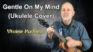 Gentle on my mind - ukulele cover