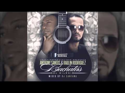 Anthony Santos ft Raulin Rodriguez  Mix Bachata Completas 2014