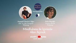 Konuşmalar Dizisi #11: Mindfulness ile İçimizde Alan Açmak