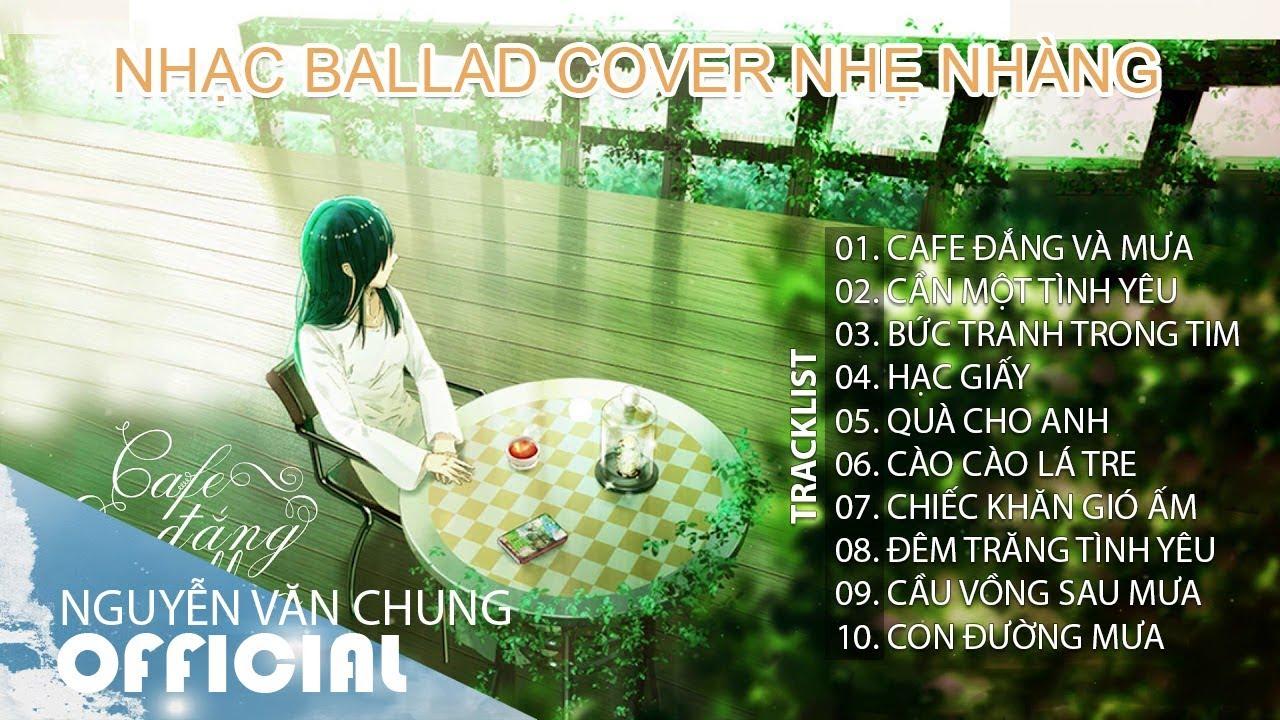 Cafe Đắng Và Mưa (New Ver) 2019 - Nhạc Ballad Nhẹ Nhàng Cho Quán Cafe, Phòng Trà Hay Nhất 2019