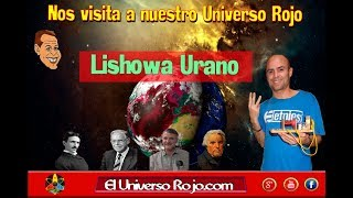 Nos visita a El Universo Rojo, Lishowa Urano.