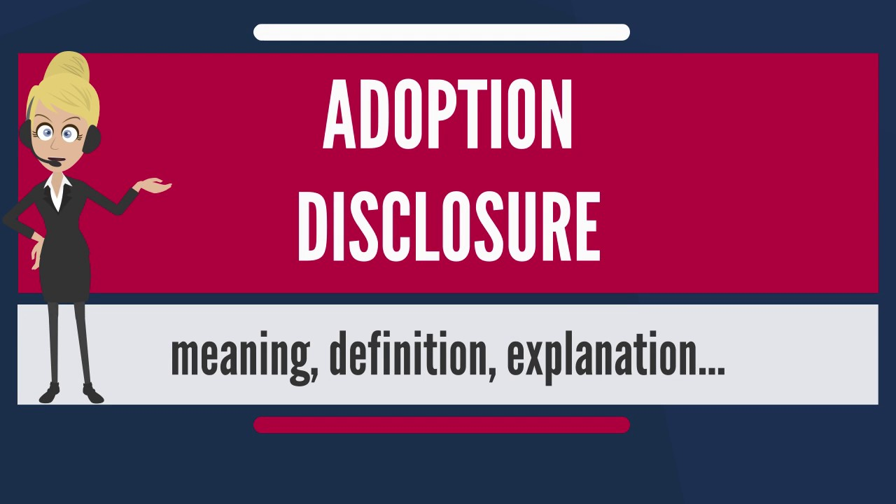 what is adoption disclosure? what does adoption disclosure mean