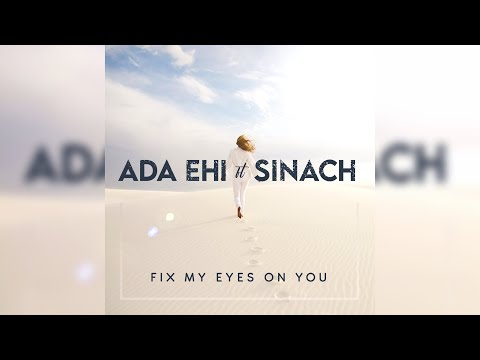 Ada Ehi ft Sinach - Fix My Eyes On You ( Official Lyrics Video)