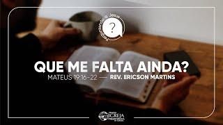 Que Me Falta Ainda? - Mateus 19:16-22 | Rev. Ericson Martins