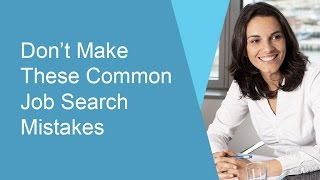 Don't Make These Common Job Search Mistakes!