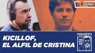 Axel Kicillof, el alfil de Cristina para las elecciones 2019 | El editorial de Roberto Navarro