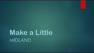 Make a Little- Midland Lyrics