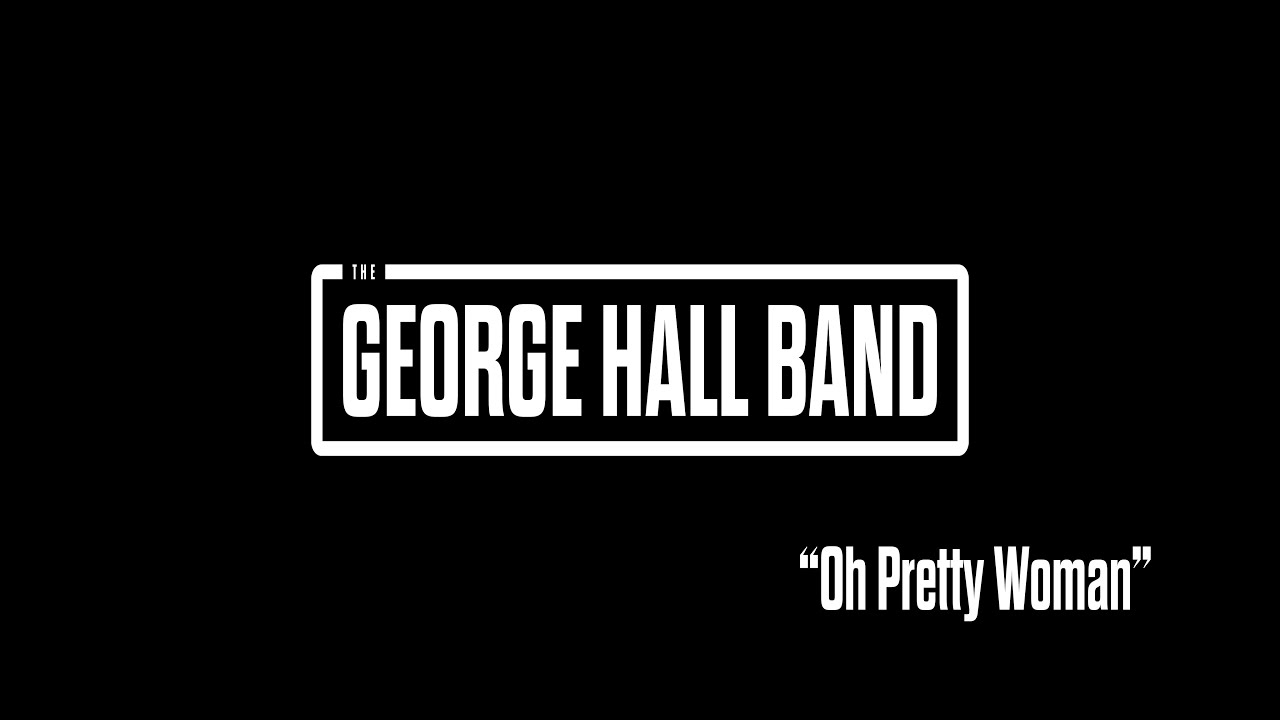 Download The George Hall Band - Oh Pretty Woman