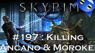 Let's Play Skyrim - 197 : KiĮling Ancano and Morokei