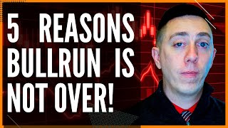 5 Reasons why the Cryptocurrency Bull Run is NOT over! (Despite what they may tell you)