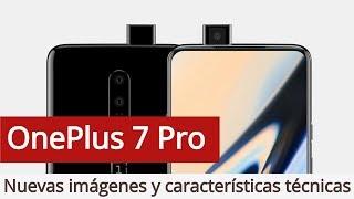 OnePlus 7 Pro: Nuevas Imágenes y Características Técnicas