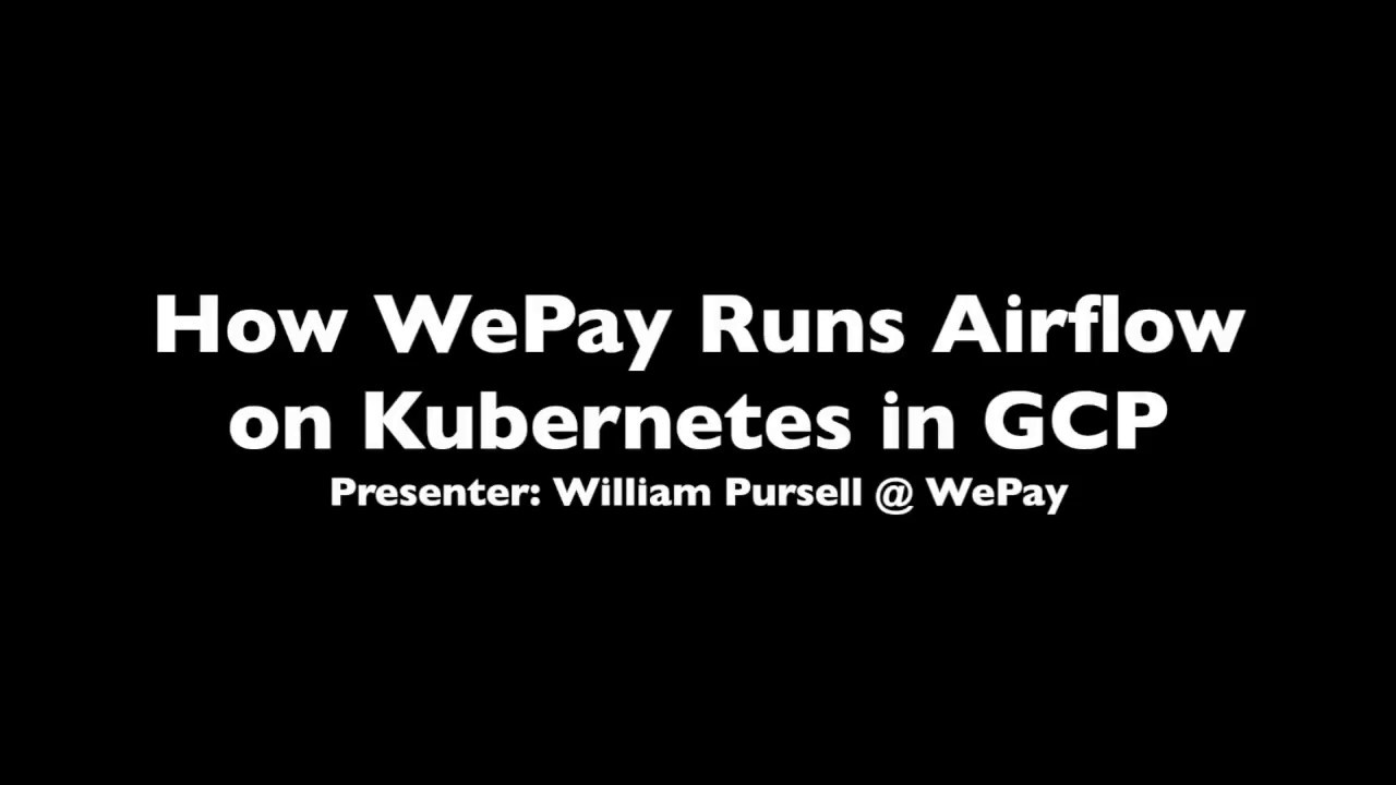 How WePay Runs Airflow on Kubernetes in GCP