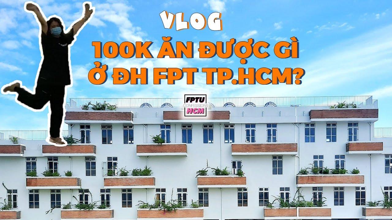 [FPTUCfs] VLOG #3: 100K ĂN ĐƯỢC GÌ Ở ĐH FPT TP.HCM?